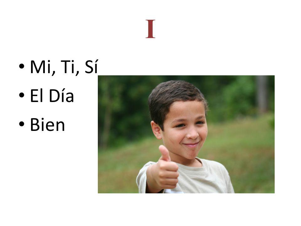 I Mi, Ti, Sí El Día Bien