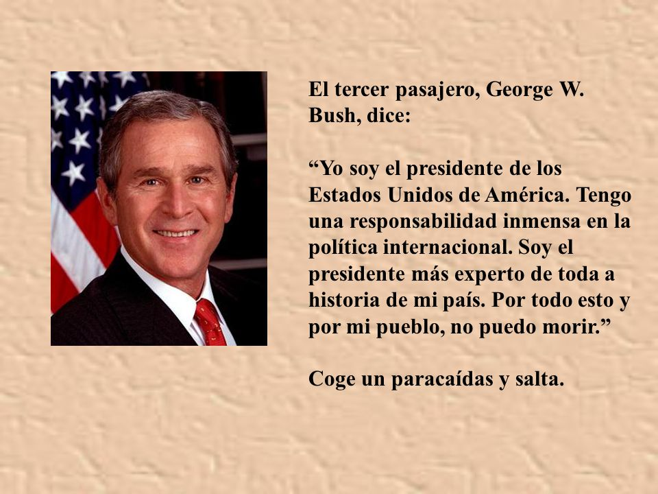 El tercer pasajero, George W. Bush, dice: