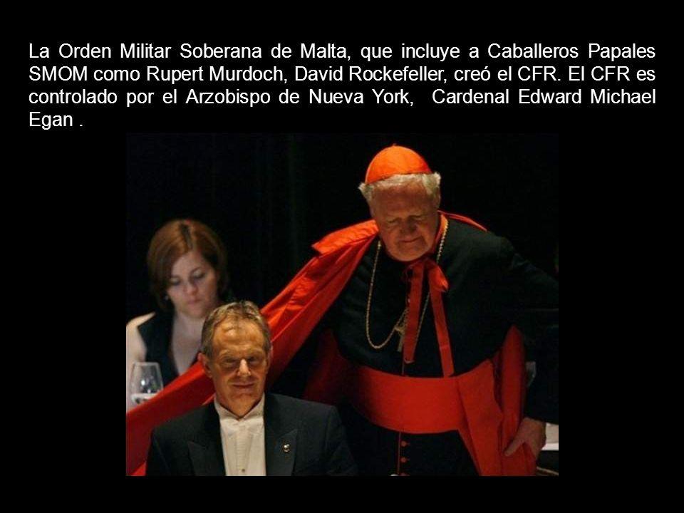 La Orden Militar Soberana de Malta, que incluye a Caballeros Papales SMOM como Rupert Murdoch, David Rockefeller, creó el CFR.