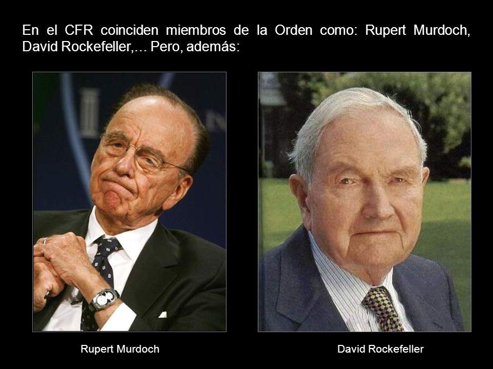 En el CFR coinciden miembros de la Orden como: Rupert Murdoch, David Rockefeller,… Pero, además: