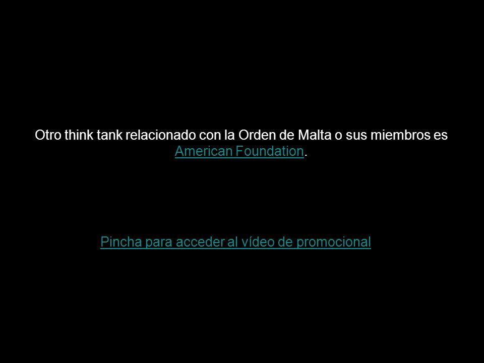 Otro think tank relacionado con la Orden de Malta o sus miembros es American Foundation.