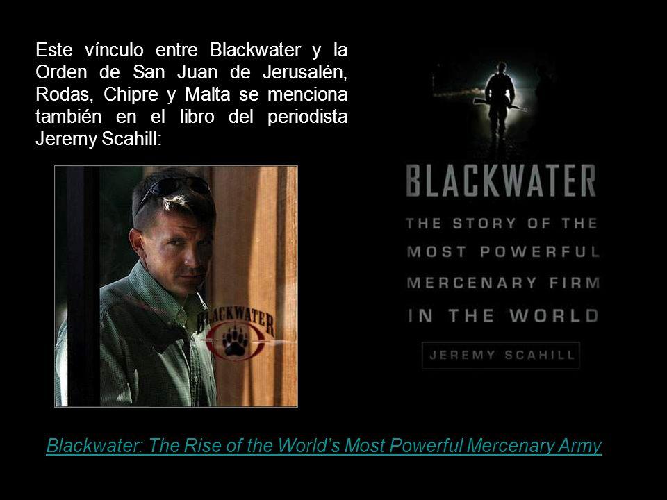 Este vínculo entre Blackwater y la Orden de San Juan de Jerusalén, Rodas, Chipre y Malta se menciona también en el libro del periodista Jeremy Scahill:
