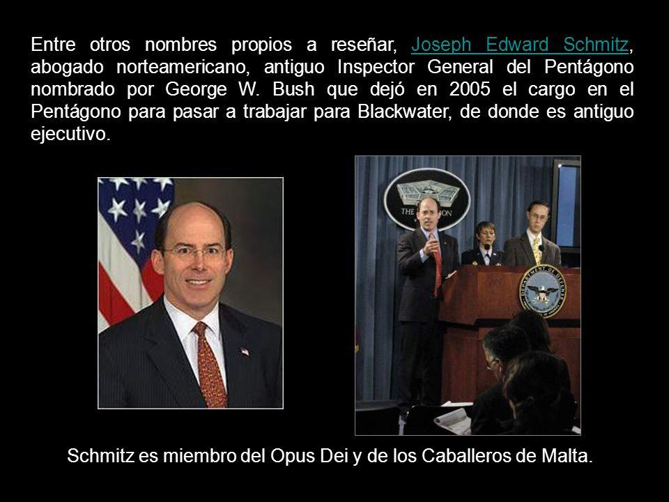 Entre otros nombres propios a reseñar, Joseph Edward Schmitz, abogado norteamericano, antiguo Inspector General del Pentágono nombrado por George W. Bush que dejó en 2005 el cargo en el Pentágono para pasar a trabajar para Blackwater, de donde es antiguo ejecutivo.