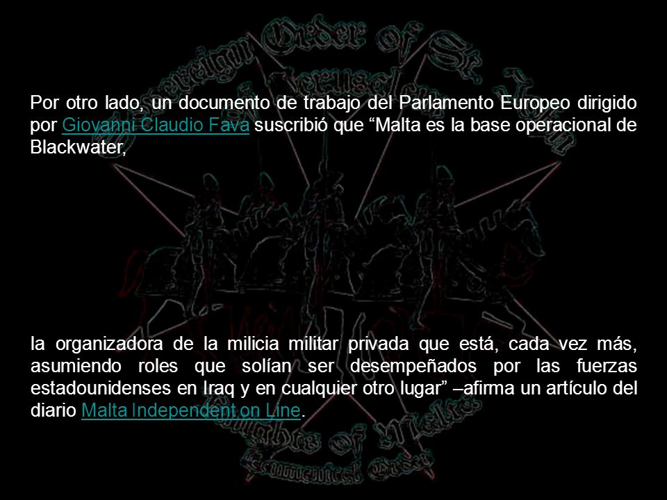 Por otro lado, un documento de trabajo del Parlamento Europeo dirigido por Giovanni Claudio Fava suscribió que Malta es la base operacional de Blackwater,