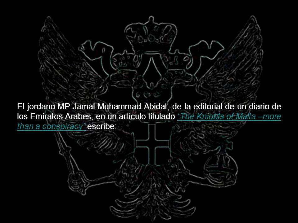 El jordano MP Jamal Muhammad Abidat, de la editorial de un diario de los Emiratos Arabes, en un artículo titulado The Knights of Malta –more than a conspiracy escribe: