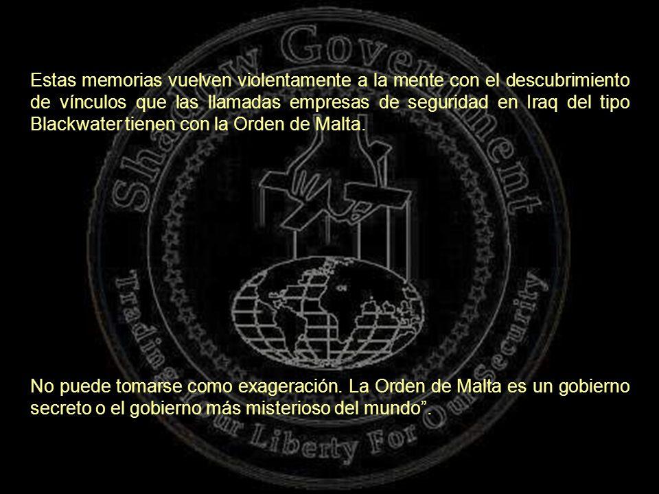 Estas memorias vuelven violentamente a la mente con el descubrimiento de vínculos que las llamadas empresas de seguridad en Iraq del tipo Blackwater tienen con la Orden de Malta.