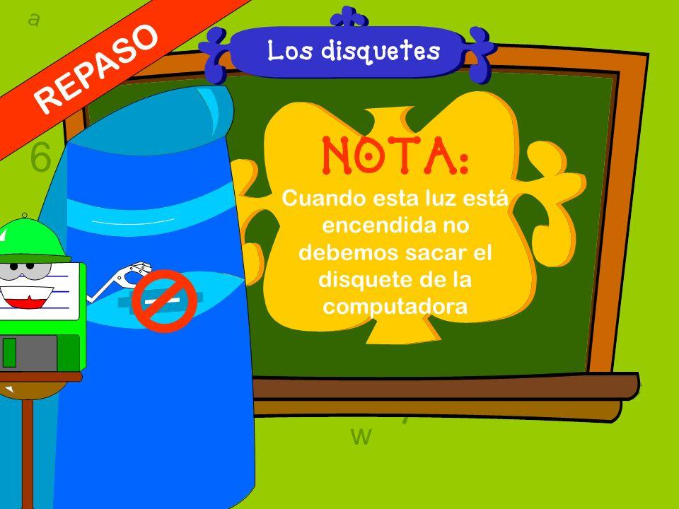 l 6 NOTA: w T t REPASO 9 a Los disquetes