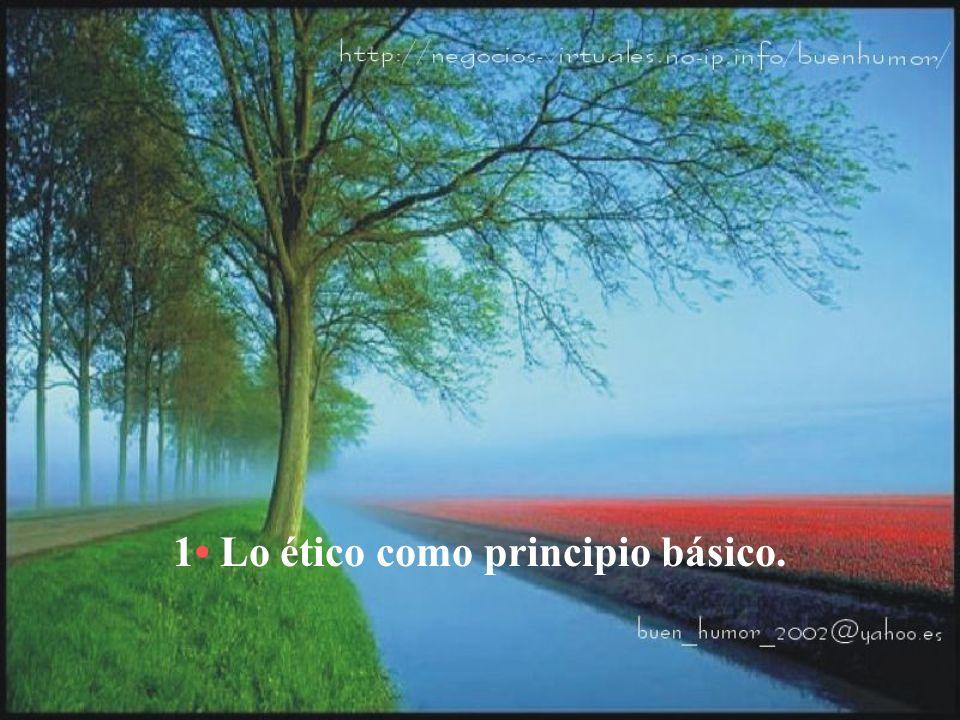1• Lo ético como principio básico.