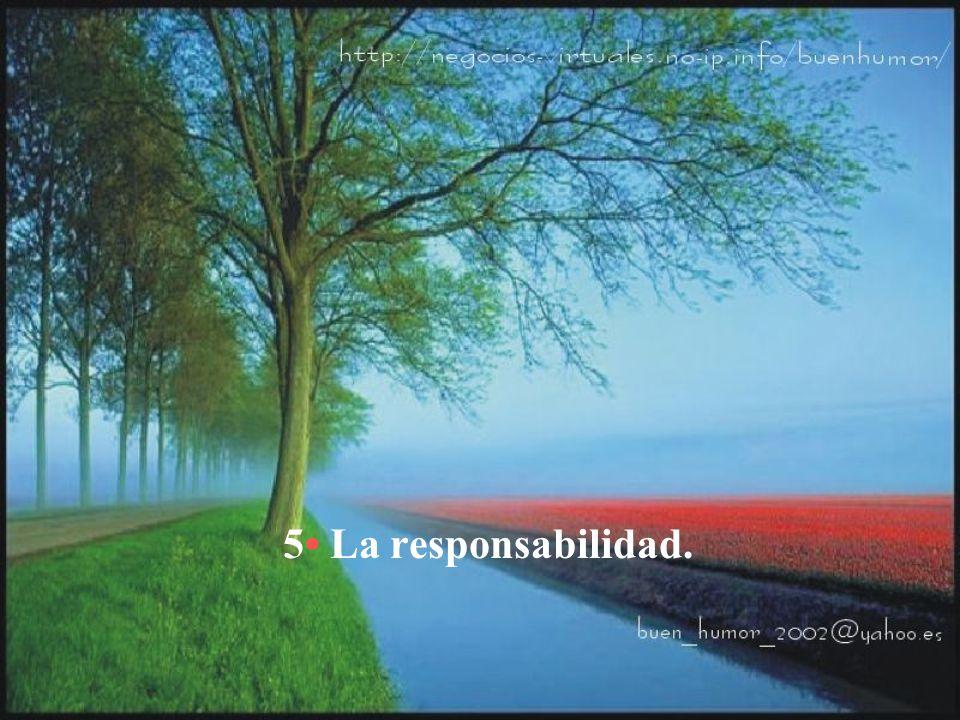 5• La responsabilidad.