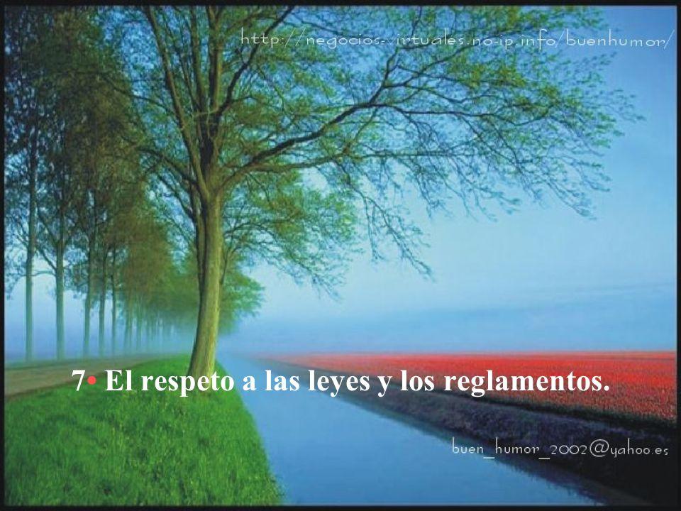 7• El respeto a las leyes y los reglamentos.