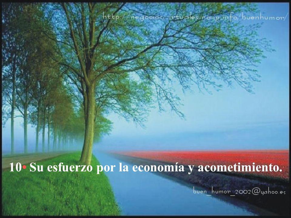10• Su esfuerzo por la economía y acometimiento.