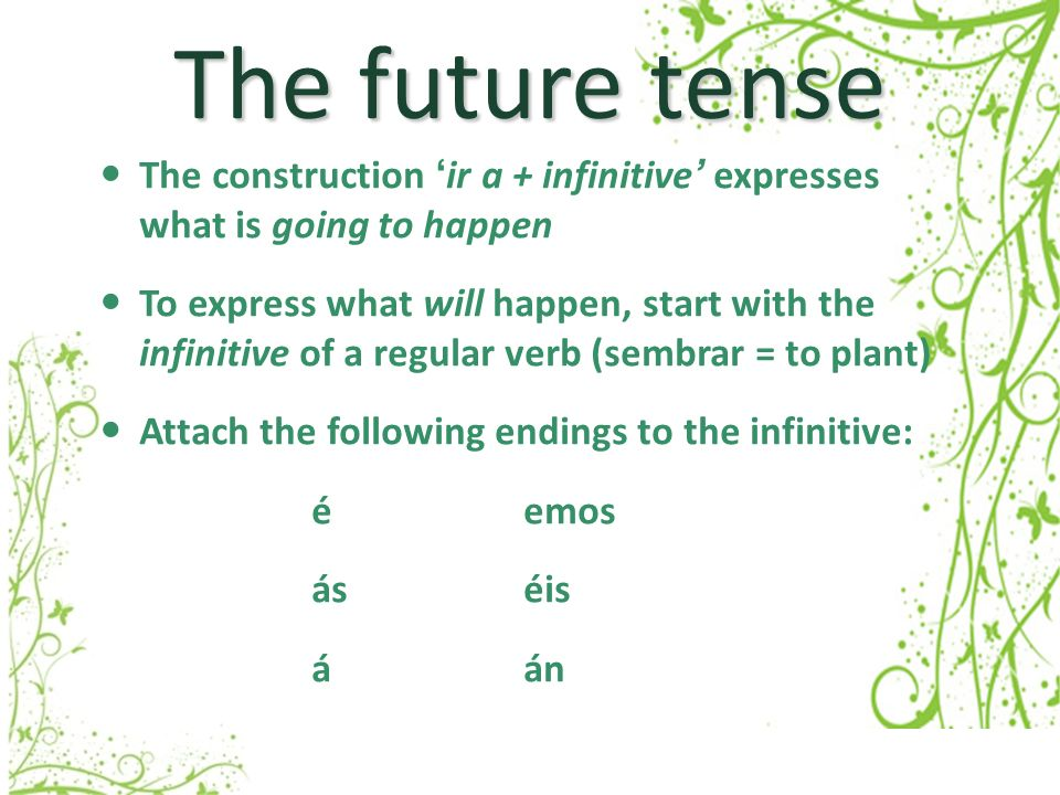 The future tense The construction 'ir a + infinitive' expresses what is going to happen.