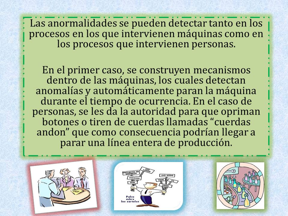 Las anormalidades se pueden detectar tanto en los procesos en los que intervienen máquinas como en los procesos que intervienen personas.