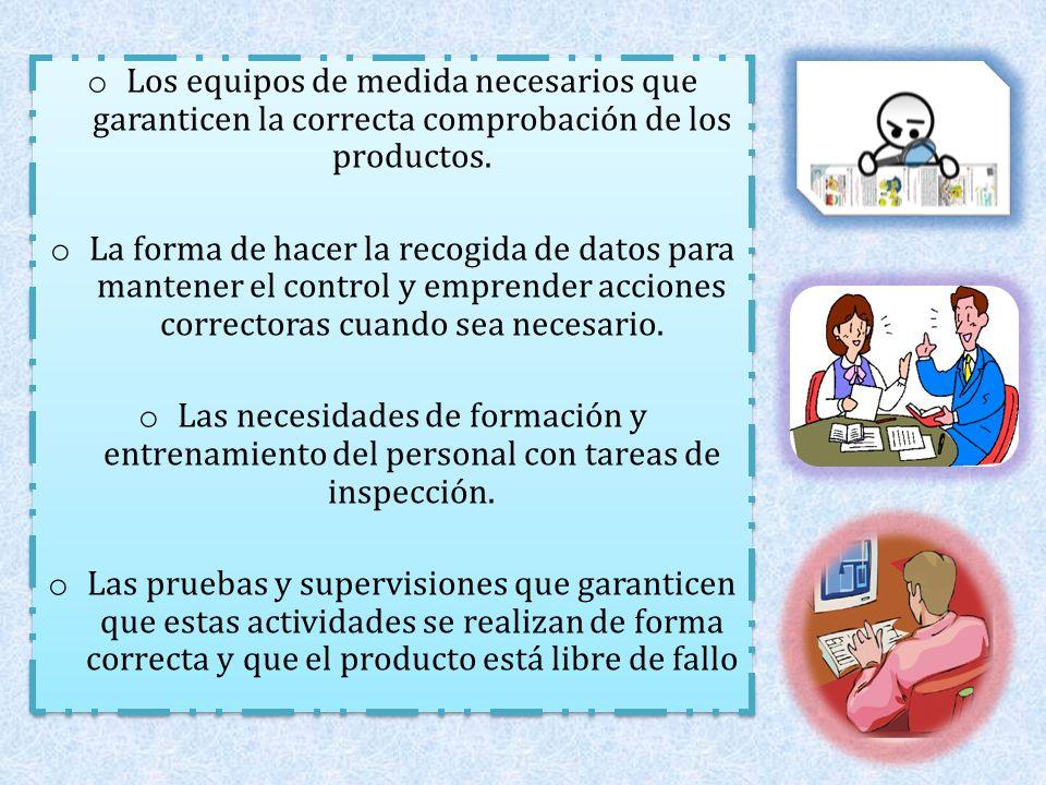 Los equipos de medida necesarios que garanticen la correcta comprobación de los productos.
