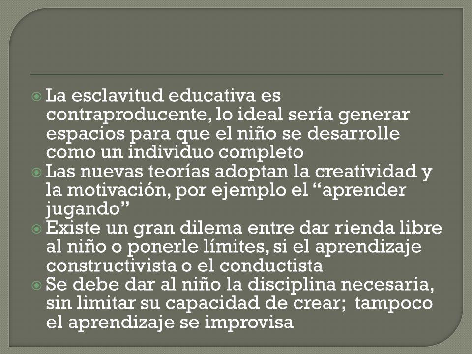 La esclavitud educativa es contraproducente, lo ideal sería generar espacios para que el niño se desarrolle como un individuo completo