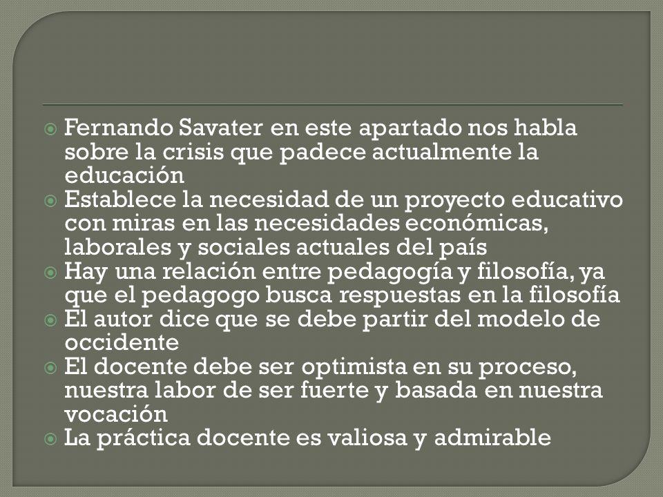 Fernando Savater en este apartado nos habla sobre la crisis que padece actualmente la educación
