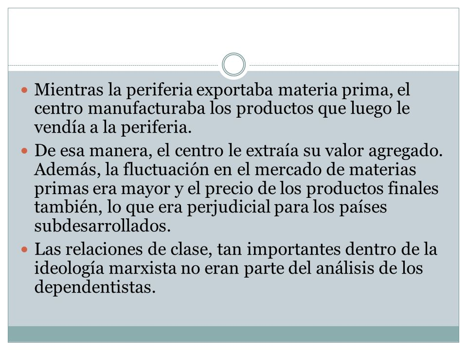 Mientras la periferia exportaba materia prima, el centro manufacturaba los productos que luego le vendía a la periferia.