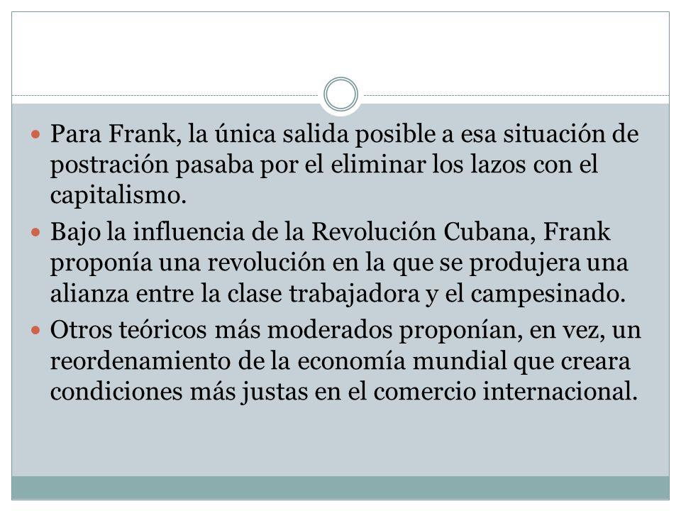Para Frank, la única salida posible a esa situación de postración pasaba por el eliminar los lazos con el capitalismo.