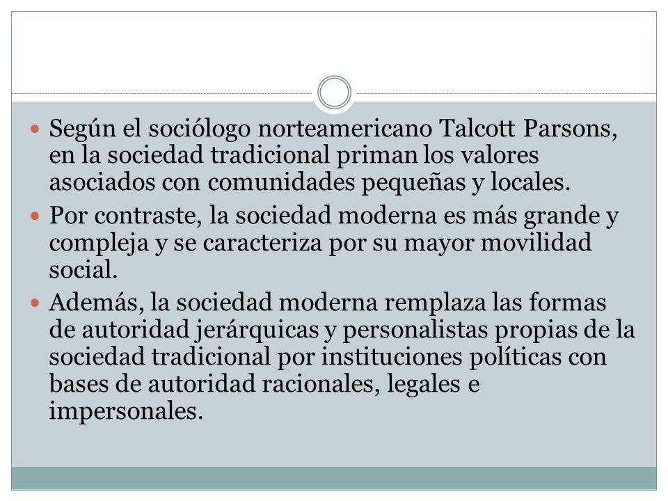 Según el sociólogo norteamericano Talcott Parsons, en la sociedad tradicional priman los valores asociados con comunidades pequeñas y locales.