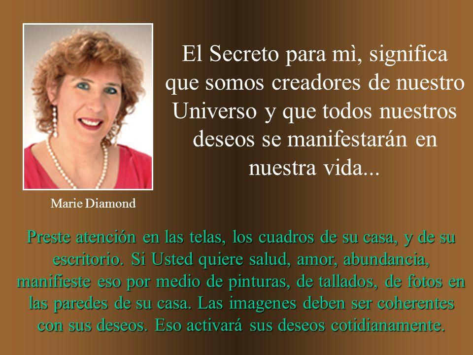 El Secreto para mì, significa que somos creadores de nuestro Universo y que todos nuestros deseos se manifestarán en nuestra vida...
