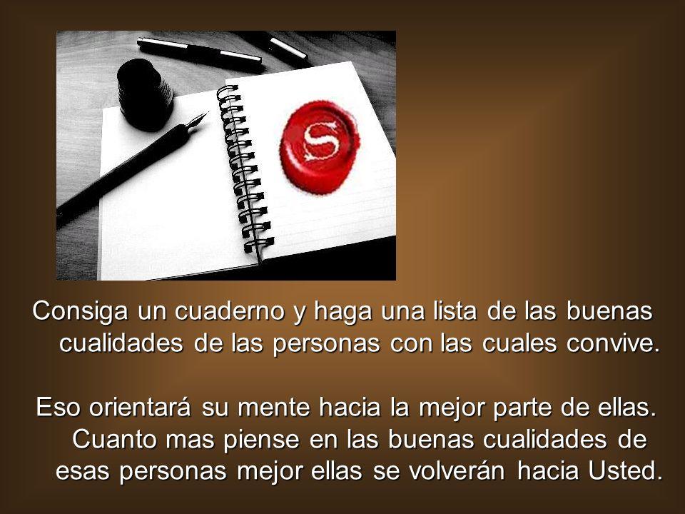 Consiga un cuaderno y haga una lista de las buenas cualidades de las personas con las cuales convive.