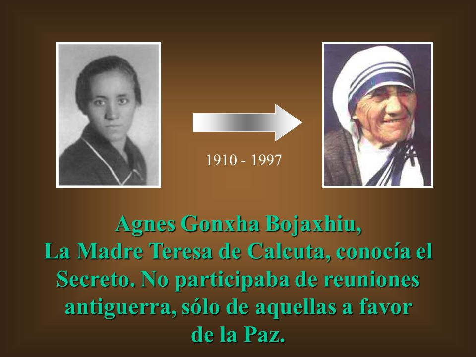 1910 - 1997 Agnes Gonxha Bojaxhiu, La Madre Teresa de Calcuta, conocía el Secreto. No participaba de reuniones antiguerra, sólo de aquellas a favor.