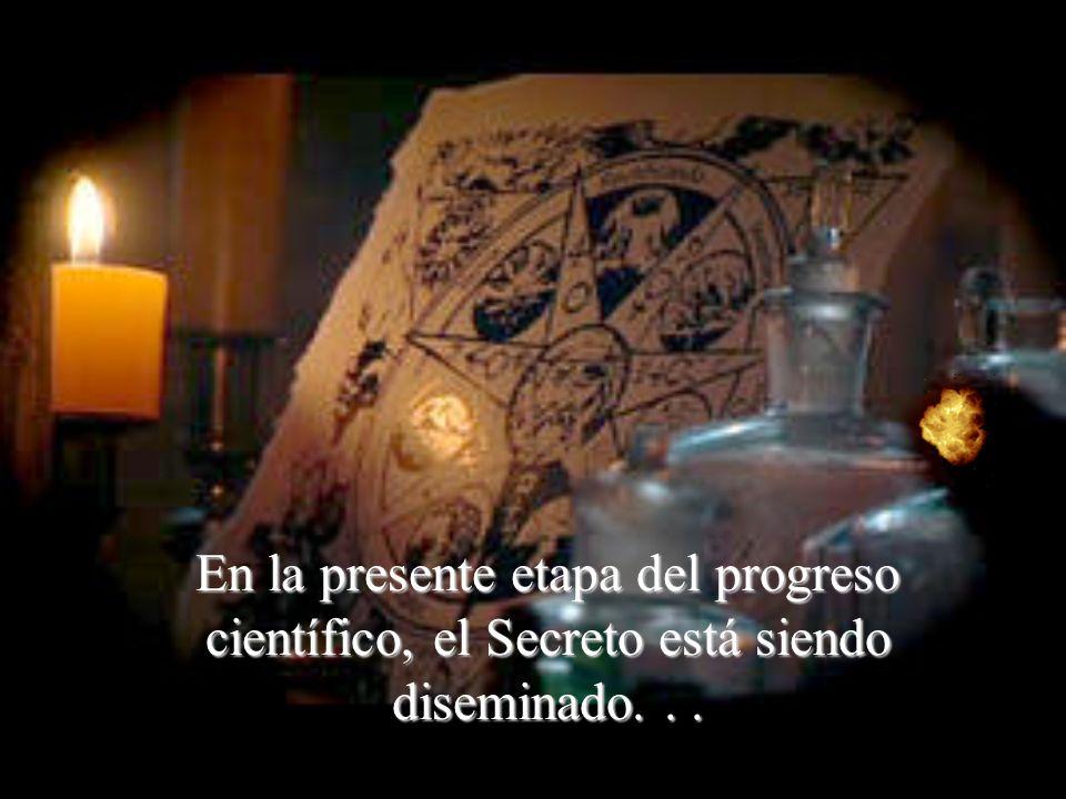 En la presente etapa del progreso científico, el Secreto está siendo diseminado. . .