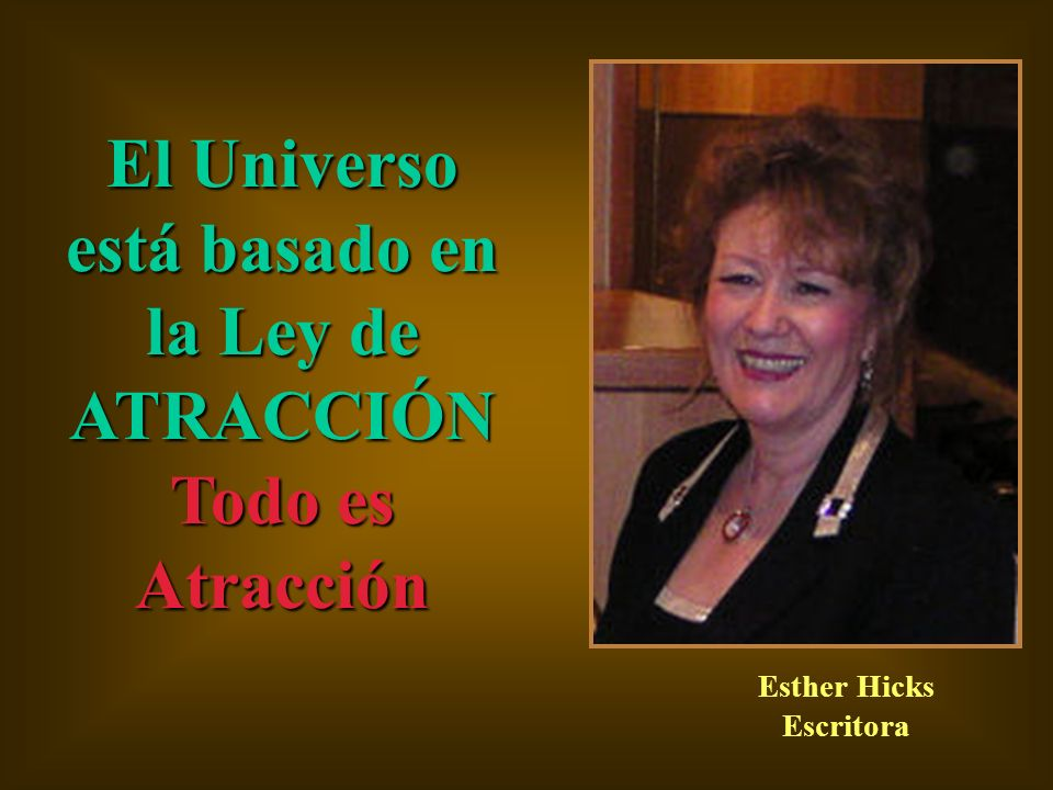 El Universo está basado en la Ley de ATRACCIÓN