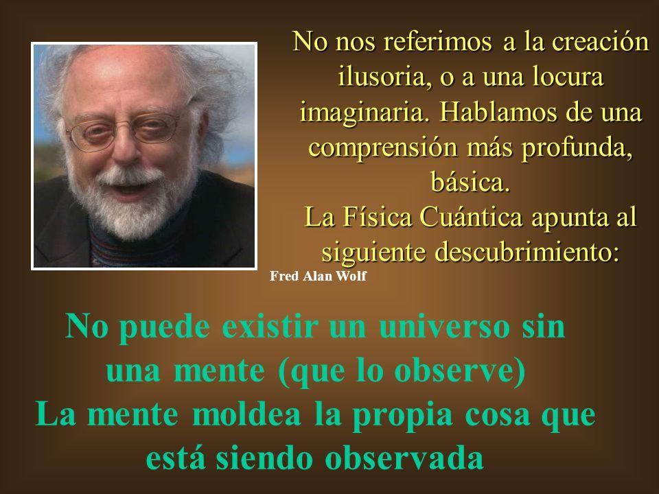 No puede existir un universo sin una mente (que lo observe)