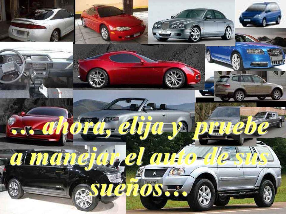 … ahora, elija y pruebe a manejar el auto de sus sueños…