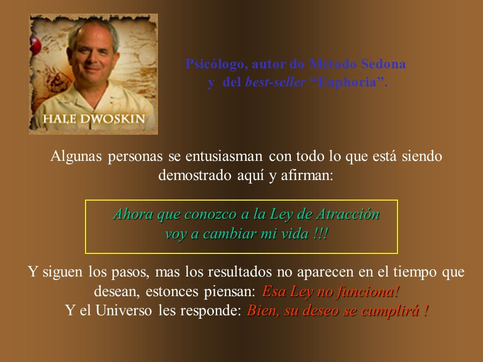 Psicólogo, autor do Método Sedona y del best-seller Euphoria .