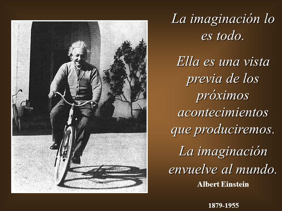 La imaginación lo es todo.