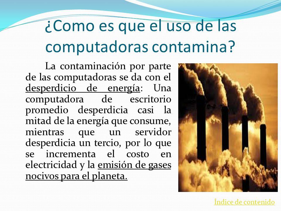 ¿Como es que el uso de las computadoras contamina