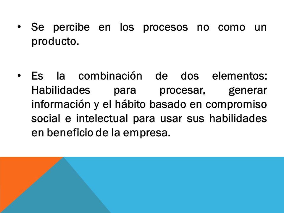 Se percibe en los procesos no como un producto.