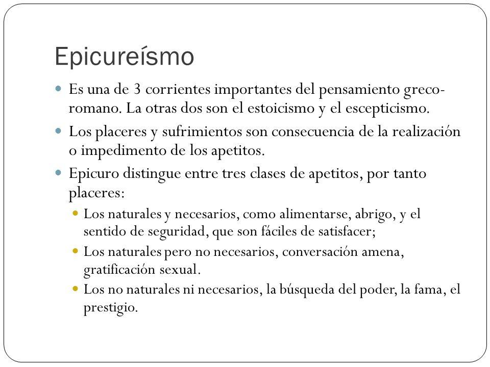 Epicureísmo Es una de 3 corrientes importantes del pensamiento greco- romano. La otras dos son el estoicismo y el escepticismo.