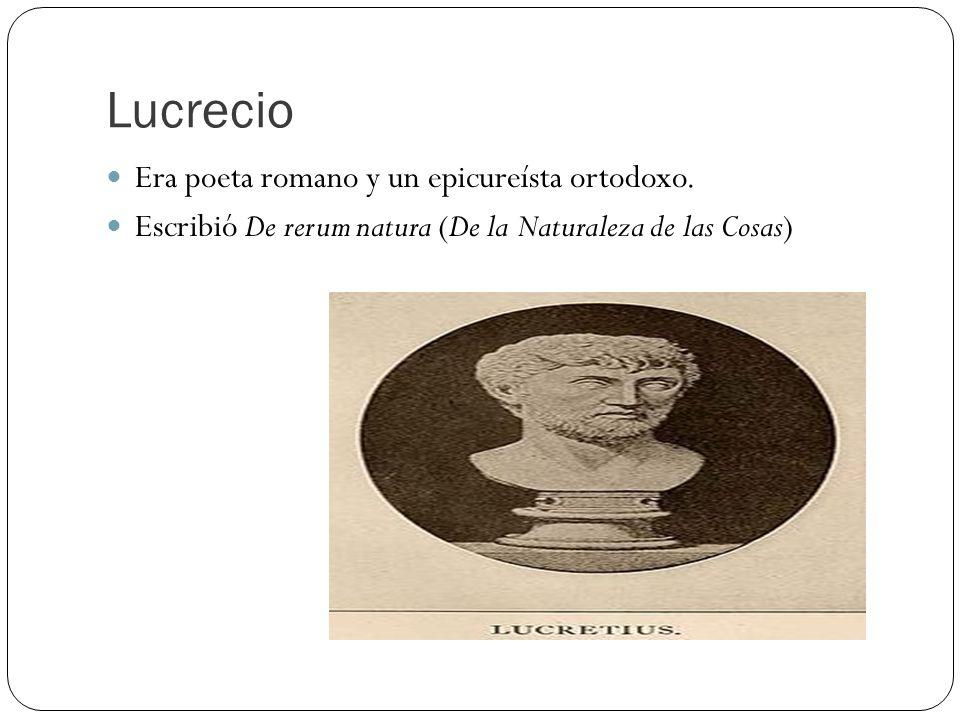 Lucrecio Era poeta romano y un epicureísta ortodoxo.