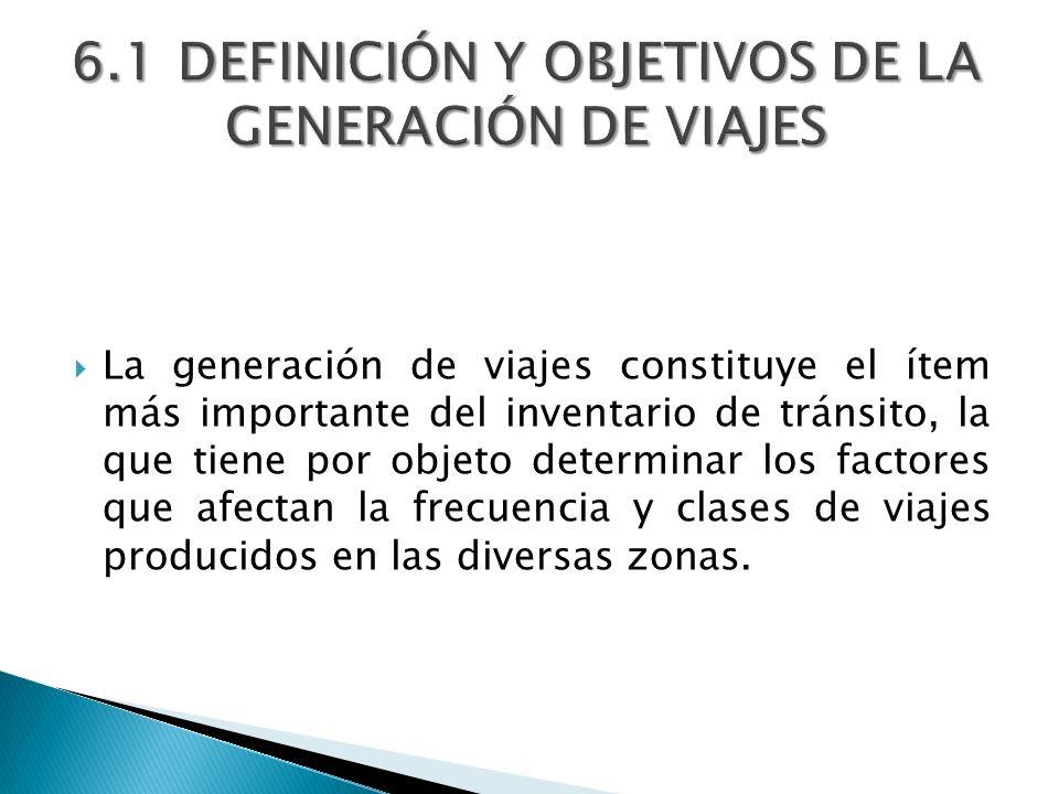 6.1 DEFINICIÓN Y OBJETIVOS DE LA GENERACIÓN DE VIAJES