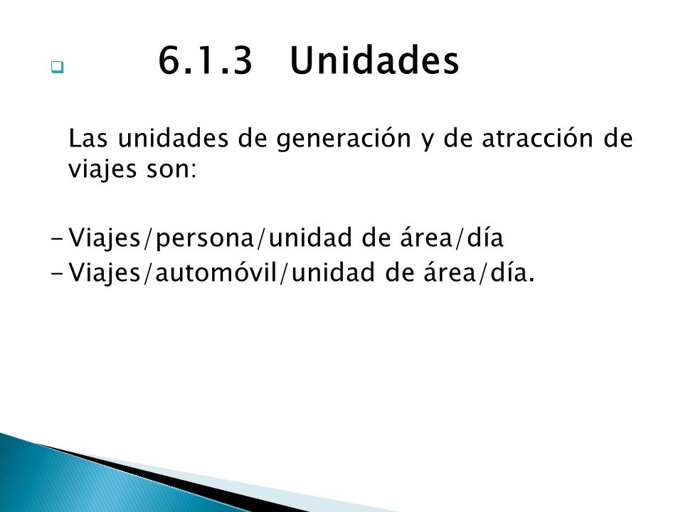 6.1.3 Unidades Las unidades de generación y de atracción de viajes son: - Viajes/persona/unidad de área/día.