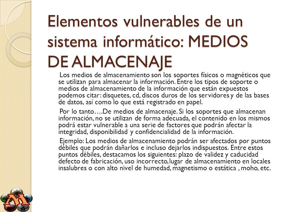 Elementos vulnerables de un sistema informático: MEDIOS DE ALMACENAJE