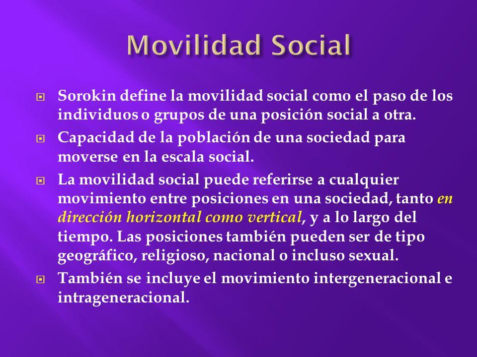 Movilidad Social Sorokin define la movilidad social como el paso de los individuos o grupos de una posición social a otra.