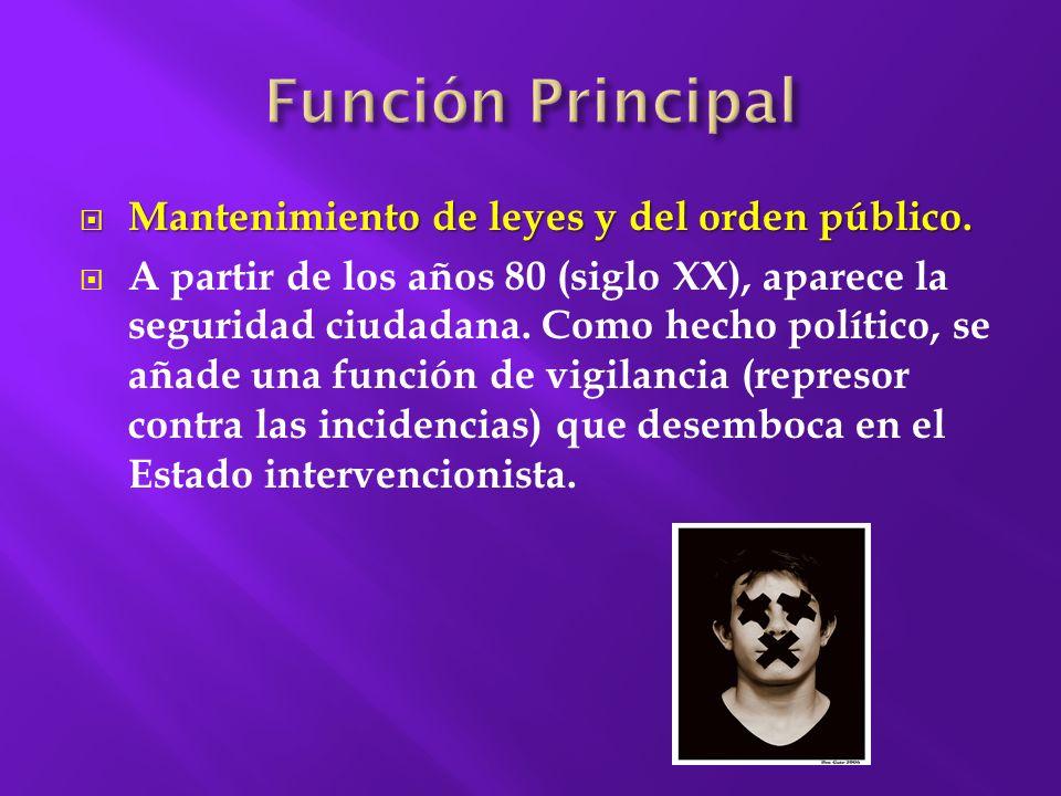 Función Principal Mantenimiento de leyes y del orden público.