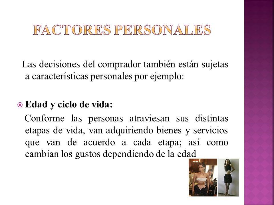 Factores personales Las decisiones del comprador también están sujetas a características personales por ejemplo: