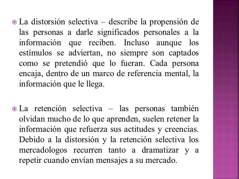 La distorsión selectiva – describe la propensión de las personas a darle significados personales a la información que reciben. Incluso aunque los estímulos se adviertan, no siempre son captados como se pretendió que lo fueran. Cada persona encaja, dentro de un marco de referencia mental, la información que le llega.