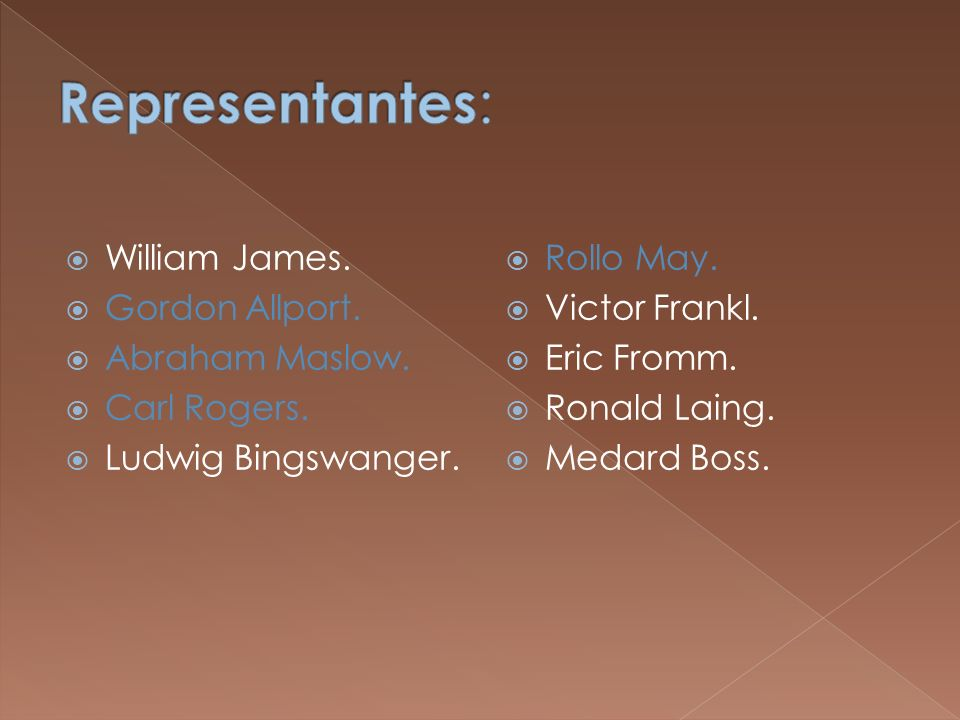 Representantes: William James. Gordon Allport. Abraham Maslow.