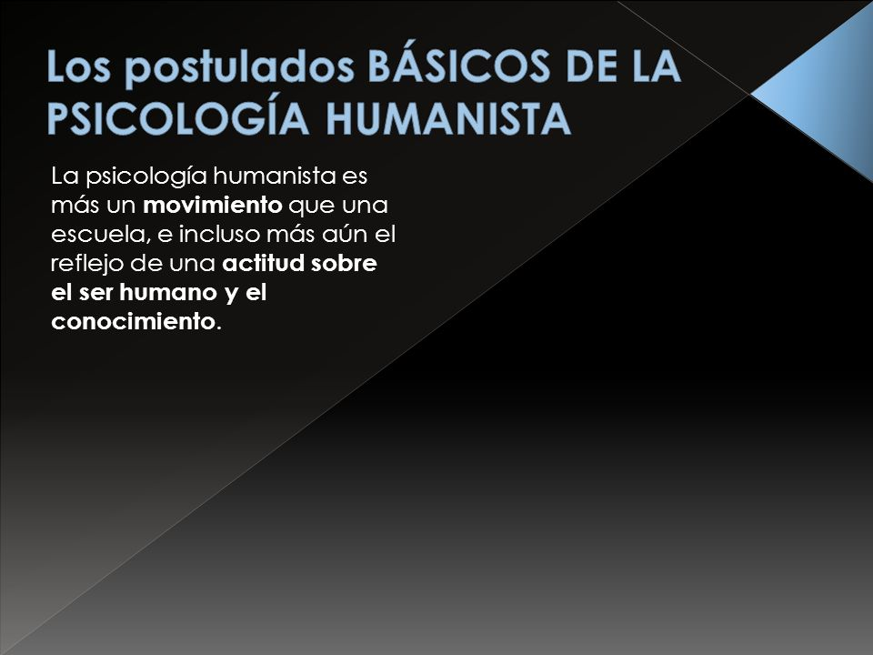 Los postulados BÁSICOS DE LA PSICOLOGÍA HUMANISTA