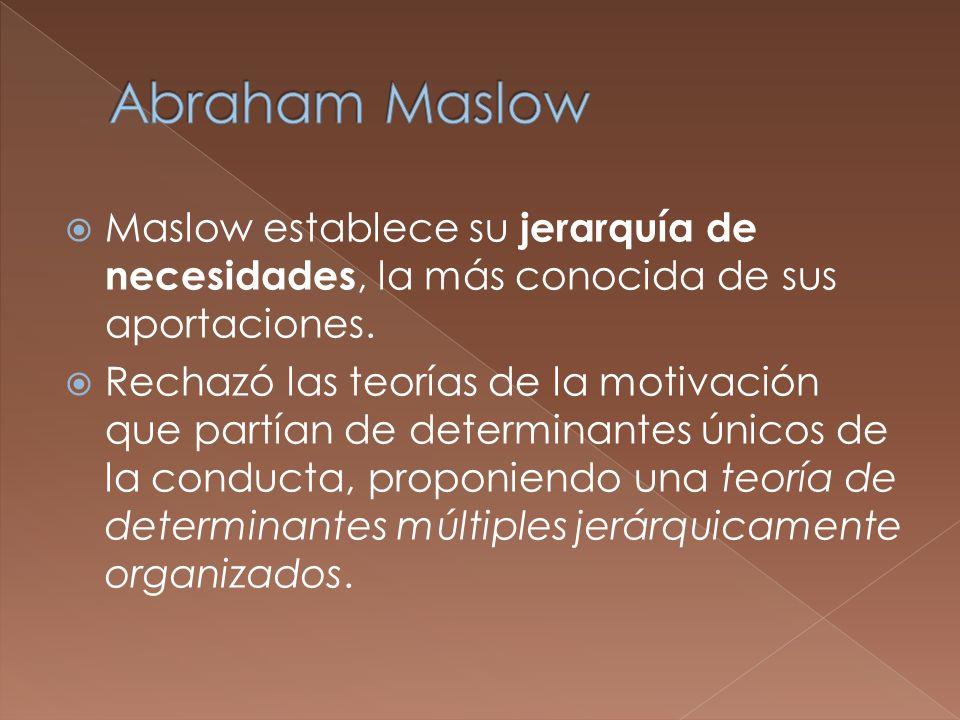 Abraham Maslow Maslow establece su jerarquía de necesidades, la más conocida de sus aportaciones.