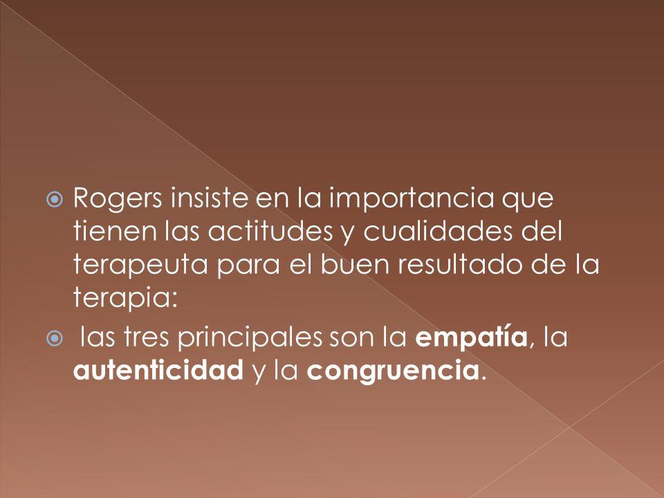 Rogers insiste en la importancia que tienen las actitudes y cualidades del terapeuta para el buen resultado de la terapia: