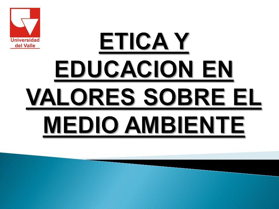 ETICA Y EDUCACION EN VALORES SOBRE EL MEDIO AMBIENTE