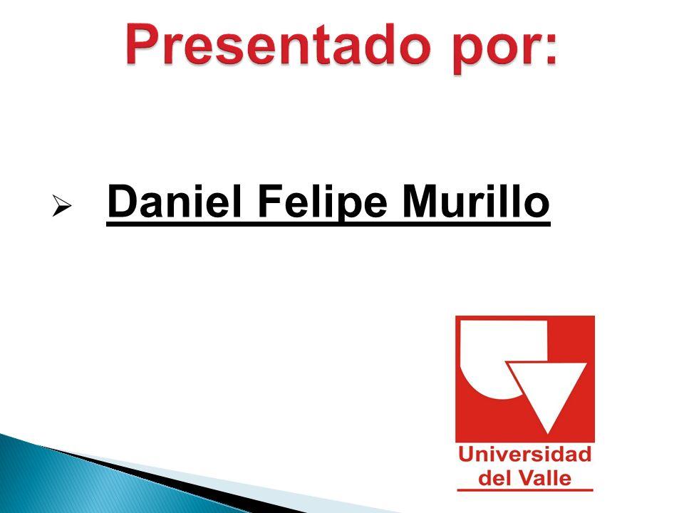 Presentado por: Daniel Felipe Murillo