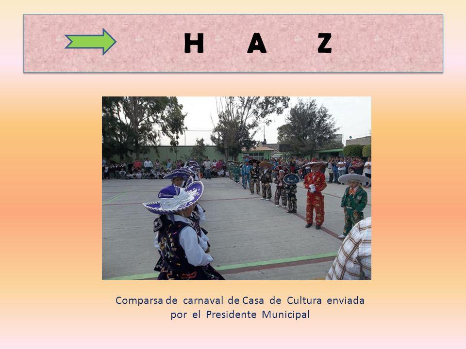 H A Z Comparsa de carnaval de Casa de Cultura enviada por el Presidente Municipal.
